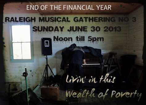 RALEIGH RUMBLING No.3 . LIVING IN THIS WEALTH OF POVERTY. SUNDAY JUNE 30 2013.