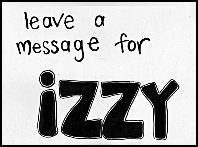 MESSAGES LEFT FOR IZZY